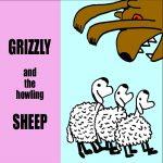 Grizzley an the howling sheep   VERSCHOBEN, neuer Termin folgt